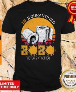 Awesome 18 And Quarantined 2020 The Year Shit Got Real Shirt