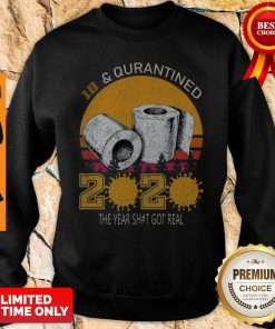 Awesome 18 And Quarantined 2020 The Year Shit Got Real Sweatshirt