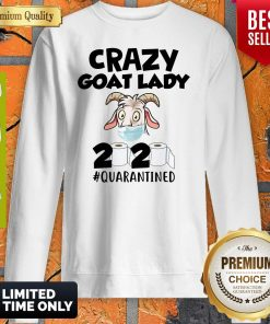 Premium Crazy Goat Lady 2020 Quarantined Sweatshirt