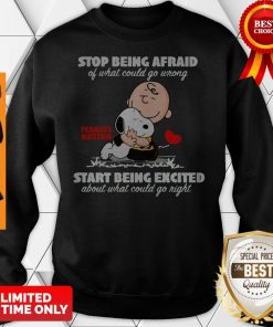 Snoopy And Charlie Brown Stop Being Afraid Of What Could Go Wrong Start Being Excited Sweatshirt