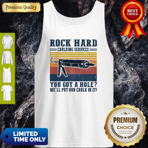Rock Hard Caulking Services You Got A Hole We'll Put Our Caulk In It Vintage Tank Top
