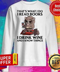 Nice Owl That's What I Do I Read Books I Drink Coffee And I Know Things Sweatshirt