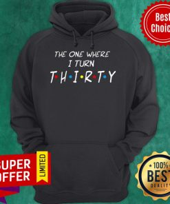 Official The One Where I Turn Thirty Hoodie