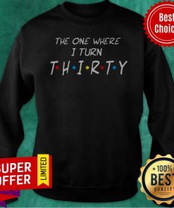 Official The One Where I Turn Thirty Sweatshirt