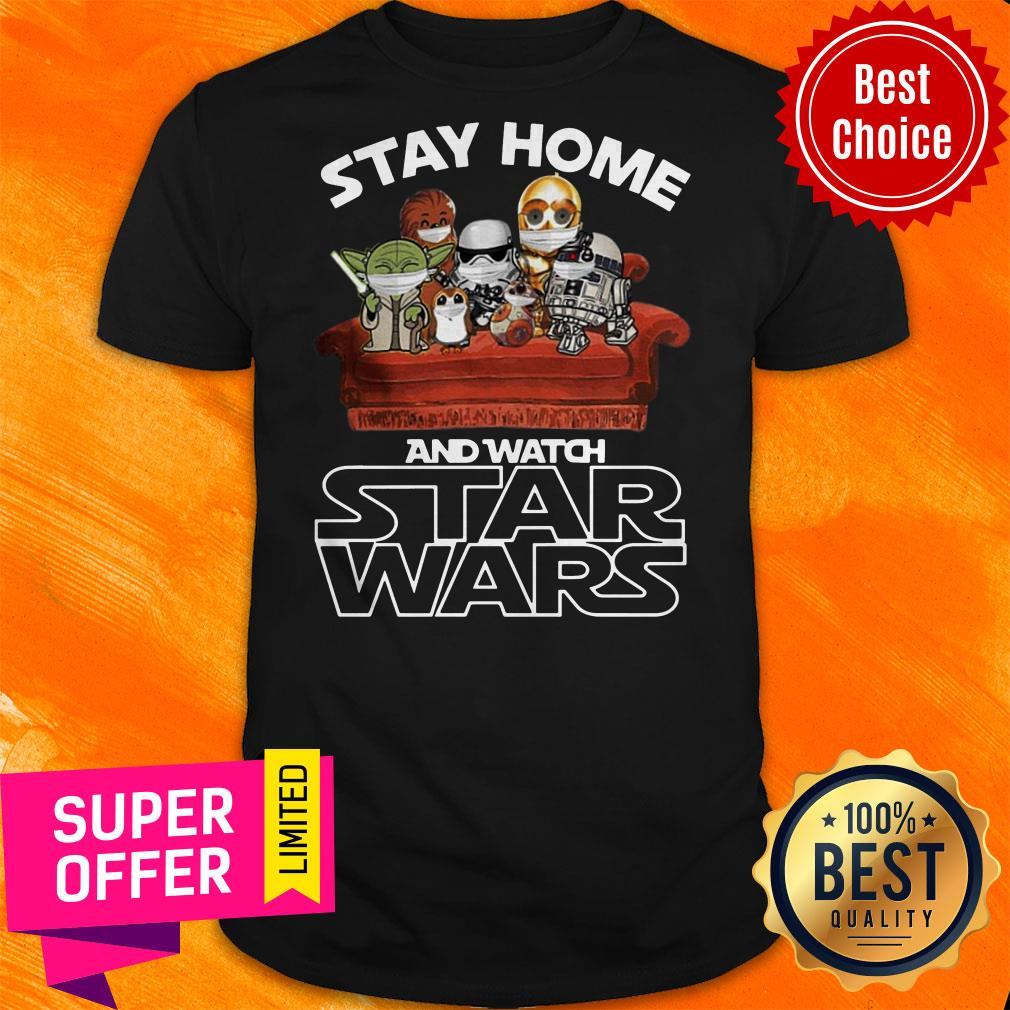 Nice Stay Home And Watch Star Wars Shirt