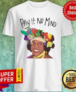 Awesome Pay It No Mind Shirt
