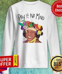 Awesome Pay It No Mind Sweatshirt