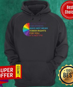 Funny Equal Rights Is Not A Pie LGBT Rainbow Tee Hoodie