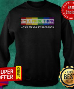 Nice LGBT It's A Pride Thing You Would Understand Sweatshirt