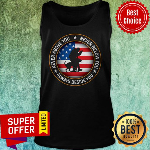 American Flag Never Above You Never Below You Always Beside You Tank Top
