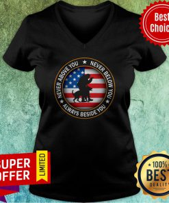 American Flag Never Above You Never Below You Always Beside You V-neck