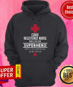 Top Covid Registered Nurse Because Superhero Isn't An Official Job Title Hoodie