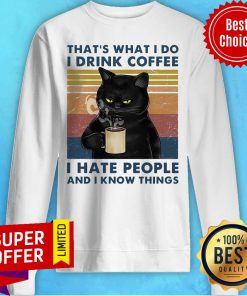 Top That's What I Do I Drink Coffee I Hate People And I Know Things Vintage Sweatshirt