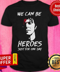 Awesome We Can Be Heroes Just For One Day Shirt