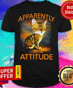 Funny Apparently I Have An Attitude Cat Shirt