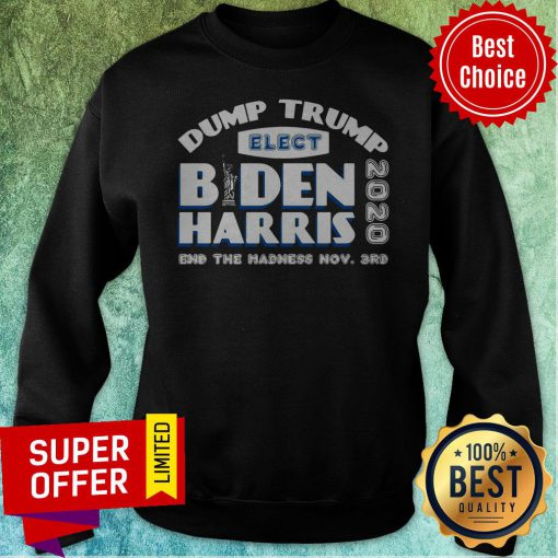 Drump Trump Elect Biden Harris 2020 End The Madness Nov 3rd Sweatshirt