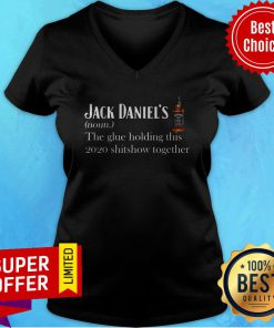 Jack Daniel's The Glue Holding This 2020 Shitshow Together V-neck