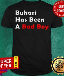 Funny Buhari Has Been A Bad Boy Shirt