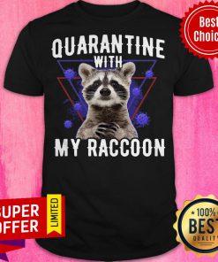 Funny Quarantine With My Raccoon Shirt