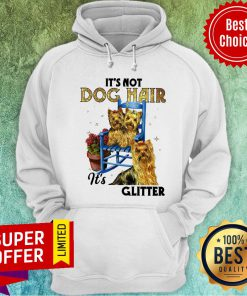 Official It's Not Dog Hair It's Yorkie Glitter Hoodie