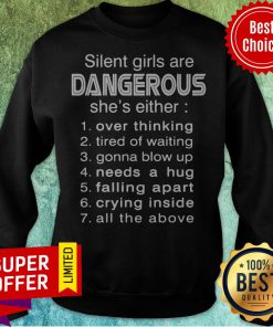 Silent Girls Are Dangerous She's Either Over Thinking Tired Of Waiting Sweatshirt