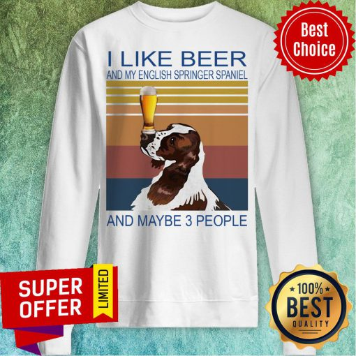I Like Beer And My English Springer Spaniel And Maybe 3 People Vintage Retro Sweatshirt