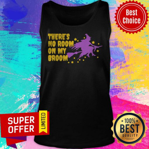 Nice There's No Room On My Broom Halloween Witch Tank Top