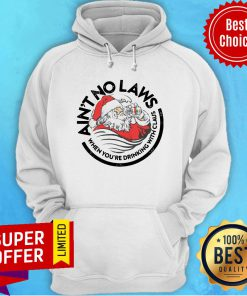 Santa Ain'T No Laws When You'Re Drinking With Claus Christmas Hoodie