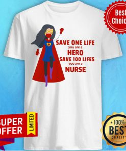 Save One Life You Are A Hero Save 100 Lifes You Are A Nurse Practitioner Super Nurse Shirt