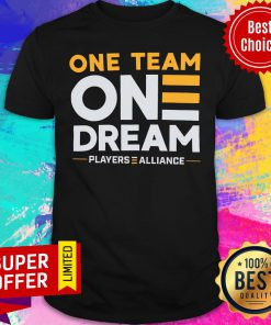Awesome One Team One Dream Players Alliance Shirt