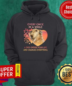 Every Once In A While A Dog Enters Your Life And Changes Everything Hoodie