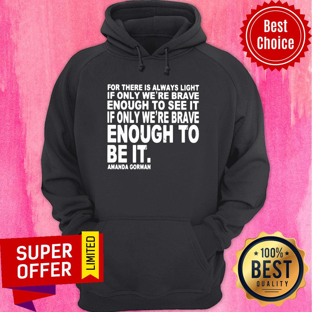 For There Is Always Light If Only We're Brave Enough To See It Hoodie