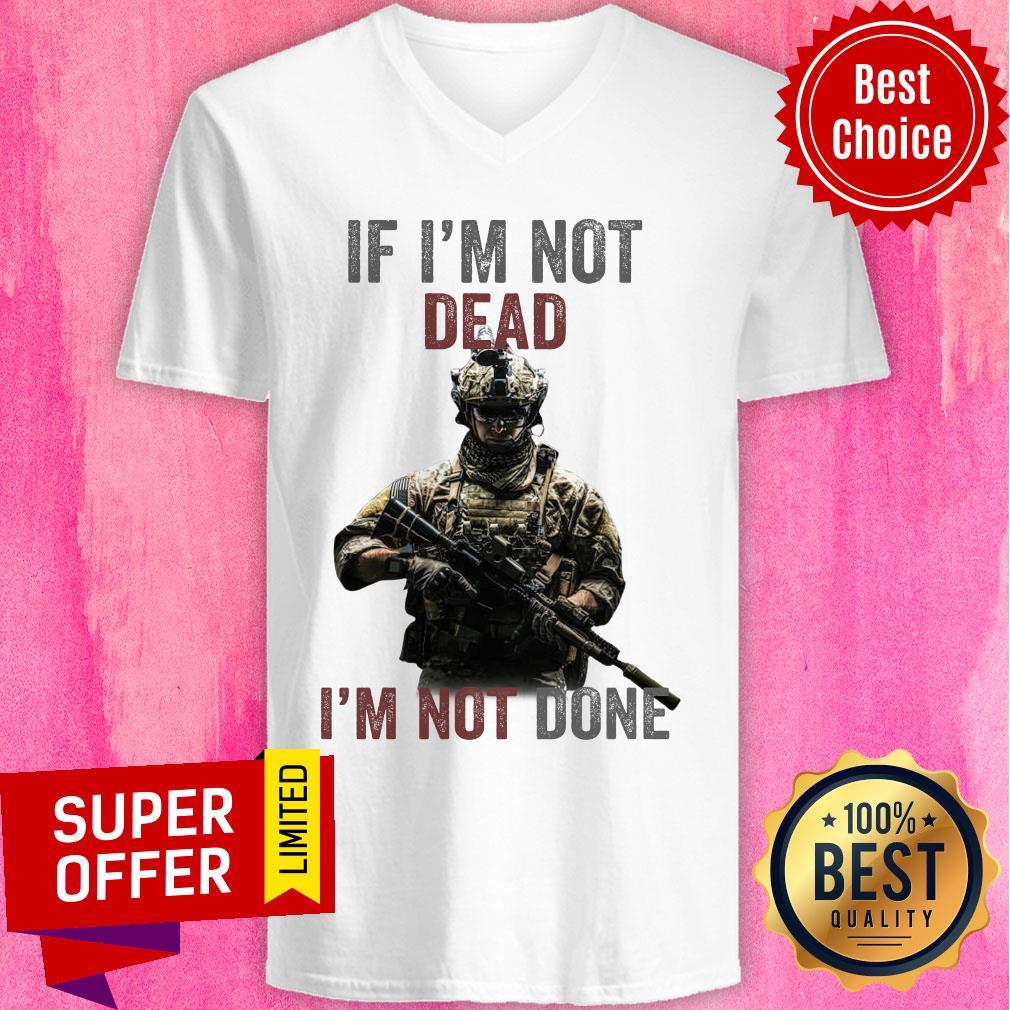 Nice If I'm Not Dead I'm Not Done V-neck