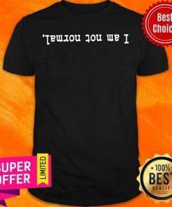 Premium I Am Not Normal Shirt
