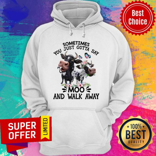 Sometimes You Just Gotta Say Moo And Walk Away Cow Hoodie