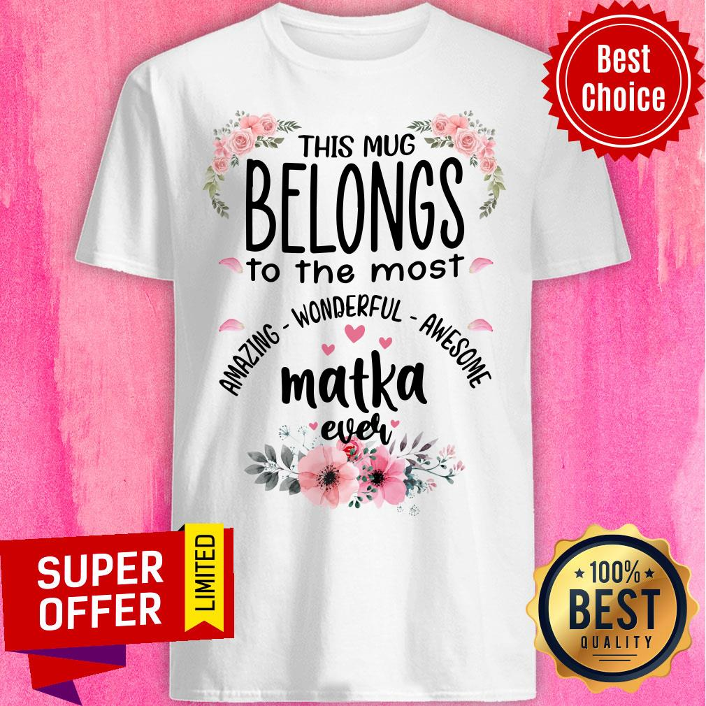 Top Belongs To The Most Amazing Wonderful Awesome Matka Ever Shirt
