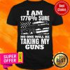 Top I Am 1776% Sure No One Will Be Taking My Guns Shirt