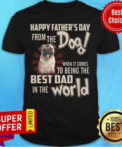 Happy Father's Day From The Dog Best Dad In Worls Shirt