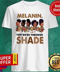 Melanin Yep We're Throwin Shade Shirt
