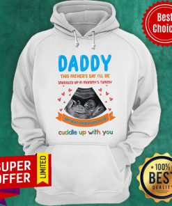 Daddy This Father's Day I'll Be Snuggled Up Mommy's Hoodie