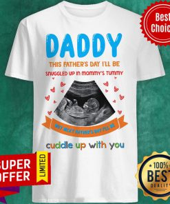 Daddy This Father's Day I'll Be Snuggled Up Mommy's Shirt