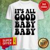 Hot It's All Good Baby Baby Shirt